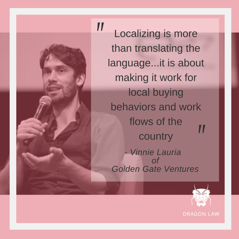 """Vinnie Lauria of Golden Gate Ventures Managing Partner at Golden Gate Ventures. """"Localizing is more than translating the language. A lot of times you have to put a different twist. It is about making it work for local buying behaviors and work flows of the country."""" -Podcast from Analyse Asia with Bernard Leong (Jan, 2015)"""