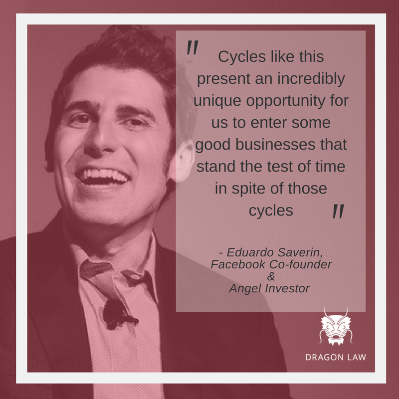 Cycles like this present an incredibly unique opportunity for us to enter some good businesses that stand the test of time in spite of those cycles -Eduardo Saverin Co-founder at Facebook. Angel Investor